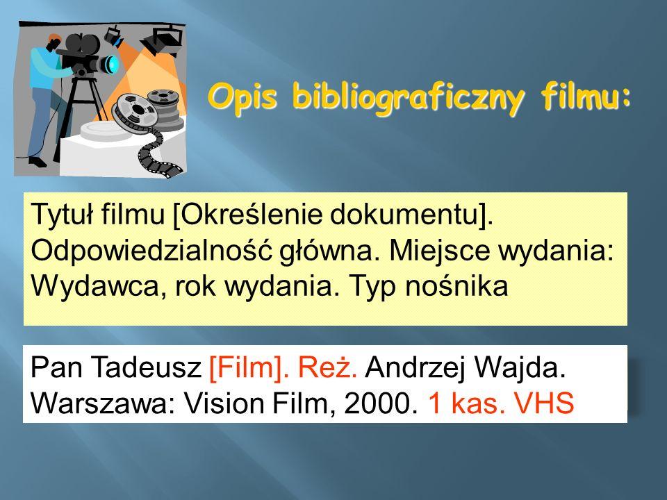 Opis bibliograficzny filmu: Pan Tadeusz [Film]. Reż. Andrzej Wajda. Warszawa: Vision Film, 2000. 1 kas. VHS Tytuł filmu [Określenie dokumentu]. Odpowi