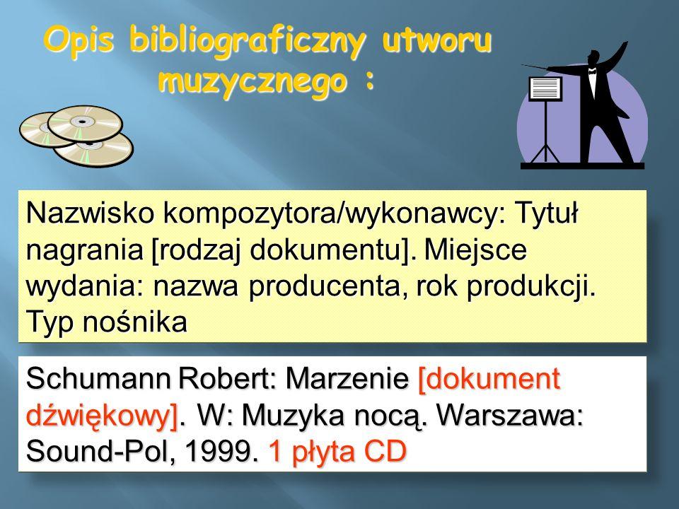 Opis bibliograficzny utworu muzycznego : Nazwisko kompozytora/wykonawcy: Tytuł nagrania [rodzaj dokumentu]. Miejsce wydania: nazwa producenta, rok pro