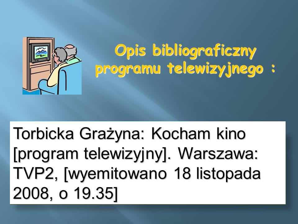 Opis bibliograficzny programu telewizyjnego : Torbicka Grażyna: Kocham kino [program telewizyjny]. Warszawa: TVP2, [wyemitowano 18 listopada 2008, o 1