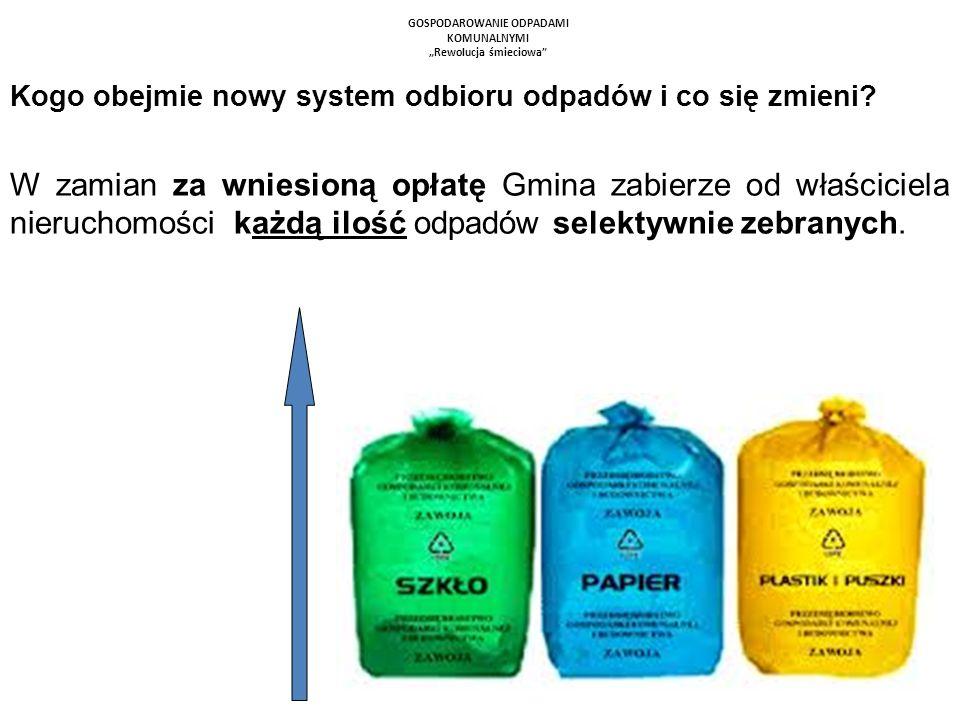 GOSPODAROWANIE ODPADAMI KOMUNALNYMI Rewolucja śmieciowa Kogo obejmie nowy system odbioru odpadów i co się zmieni? W zamian za wniesioną opłatę Gmina z