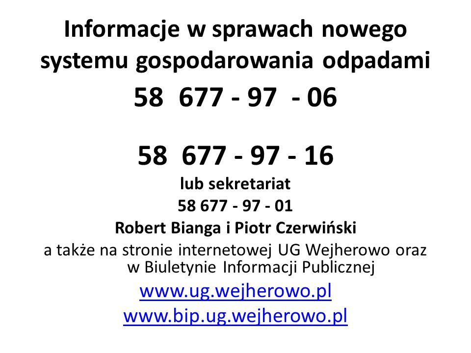 Informacje w sprawach nowego systemu gospodarowania odpadami 58 677 - 97 - 06 58 677 - 97 - 16 lub sekretariat 58 677 - 97 - 01 Robert Bianga i Piotr