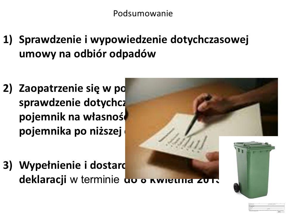 Podsumowanie 1)Sprawdzenie i wypowiedzenie dotychczasowej umowy na odbiór odpadów 2)Zaopatrzenie się w pojemnik na odpady / sprawdzenie dotychczasowej