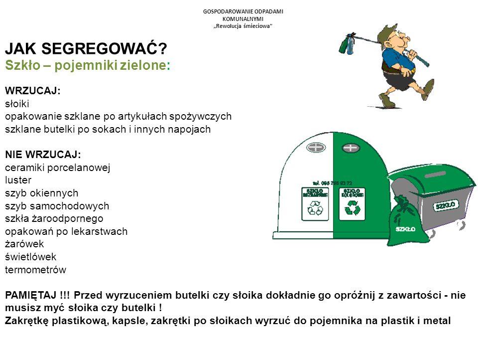 GOSPODAROWANIE ODPADAMI KOMUNALNYMI Rewolucja śmieciowa JAK SEGREGOWAĆ? Szkło – pojemniki zielone: WRZUCAJ: słoiki opakowanie szklane po artykułach sp