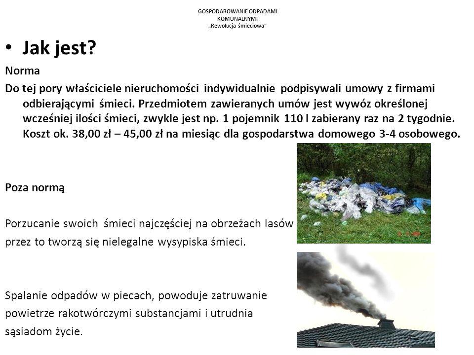GOSPODAROWANIE ODPADAMI KOMUNALNYMI Rewolucja śmieciowa Jak jest? Norma Do tej pory właściciele nieruchomości indywidualnie podpisywali umowy z firmam