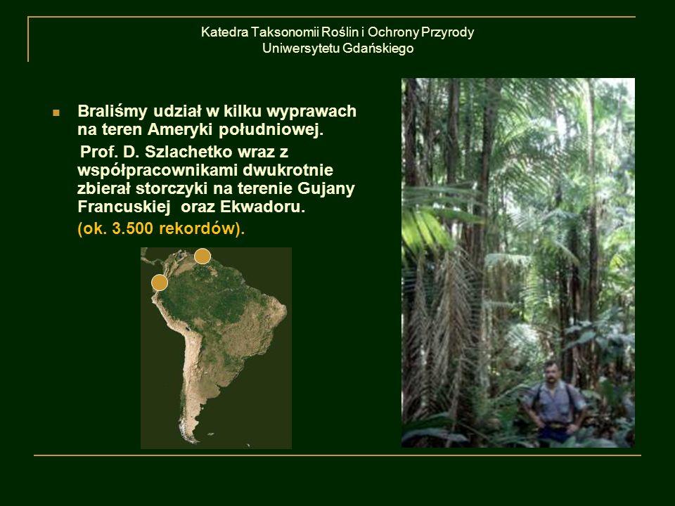 Katedra Taksonomii Roślin i Ochrony Przyrody Uniwersytetu Gdańskiego Braliśmy udział w kilku wyprawach na teren Ameryki południowej. Prof. D. Szlachet