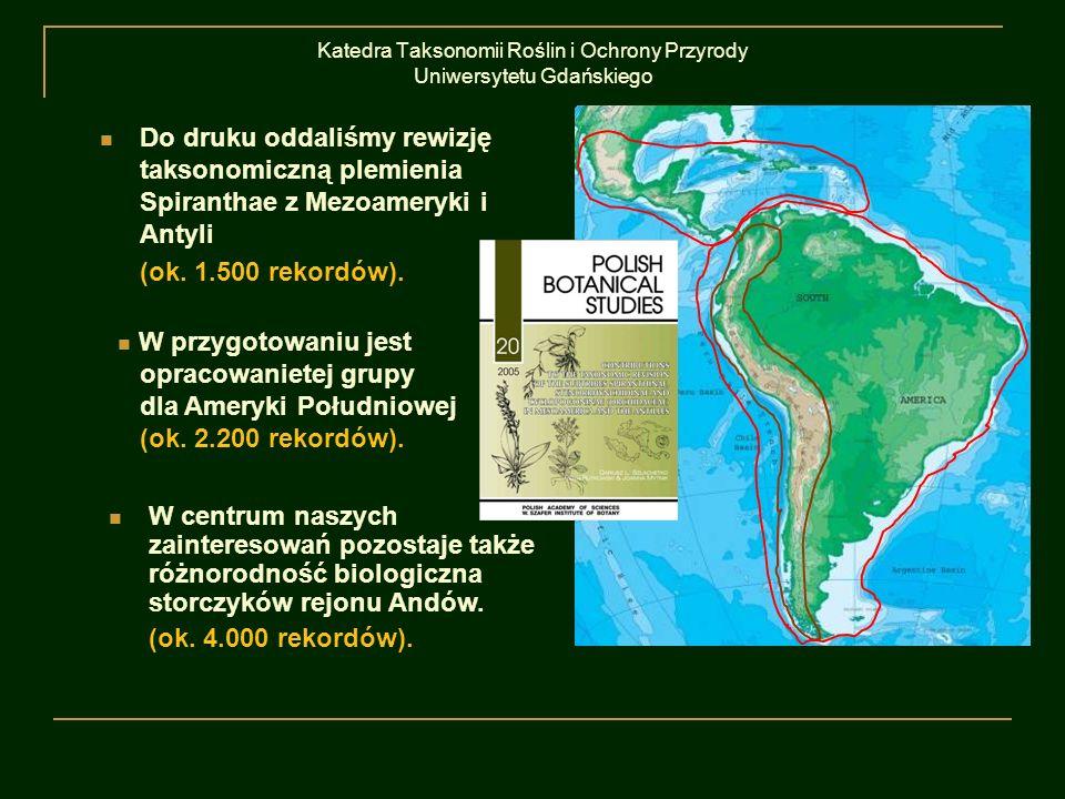 Katedra Taksonomii Roślin i Ochrony Przyrody Uniwersytetu Gdańskiego Do druku oddaliśmy rewizję taksonomiczną plemienia Spiranthae z Mezoameryki i Ant