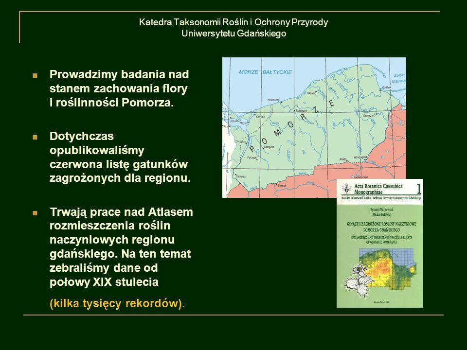 Katedra Taksonomii Roślin i Ochrony Przyrody Uniwersytetu Gdańskiego Prowadzimy badania nad stanem zachowania flory i roślinności Pomorza. Dotychczas