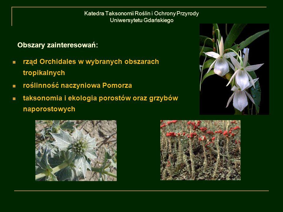 Katedra Taksonomii Roślin i Ochrony Przyrody Uniwersytetu Gdańskiego rząd Orchidales w wybranych obszarach tropikalnych roślinność naczyniowa Pomorza