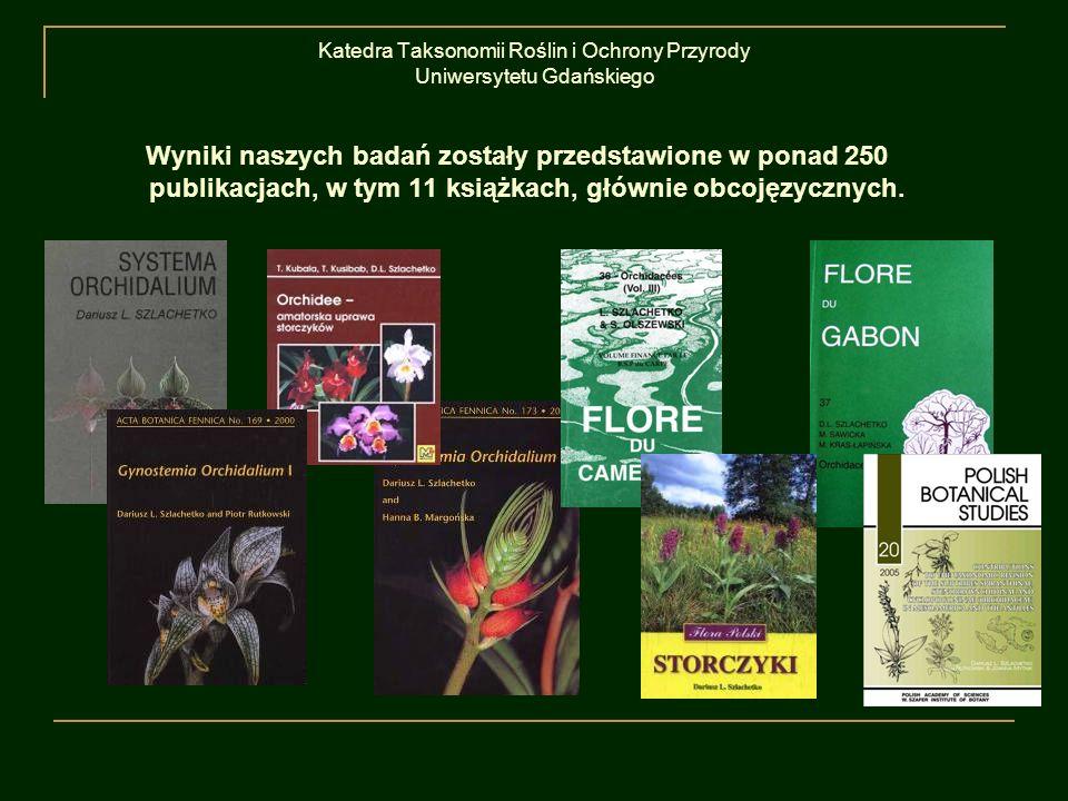 Katedra Taksonomii Roślin i Ochrony Przyrody Uniwersytetu Gdańskiego Wyniki naszych badań zostały przedstawione w ponad 250 publikacjach, w tym 11 ksi