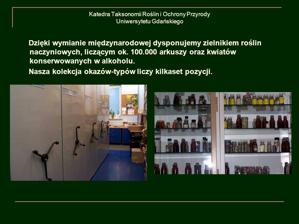 Katedra Taksonomii Roślin i Ochrony Przyrody Uniwersytetu Gdańskiego Dzięki wymianie międzynarodowej dysponujemy zielnikiem roślin naczyniowych, liczą