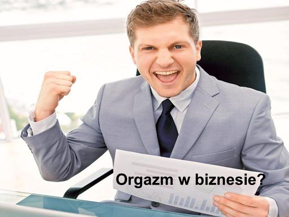 21 Orgazm w biznesie?
