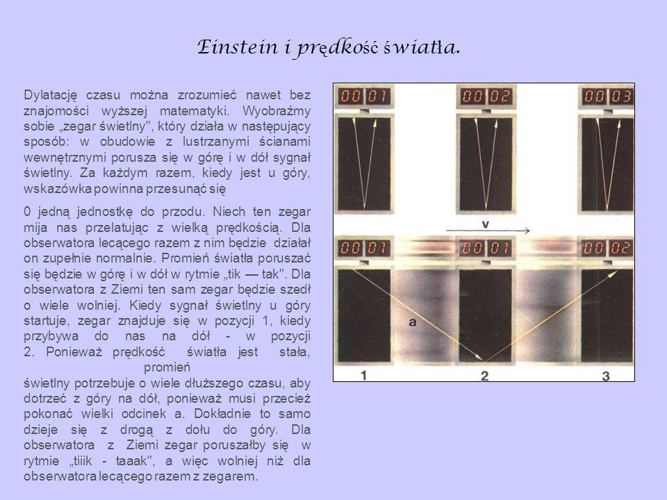 Einstein i pr ę dko ść ś wiat ł a. Dylatację czasu można zrozumieć nawet bez znajomości wyższej matematyki. Wyobraźmy sobie zegar świetlny
