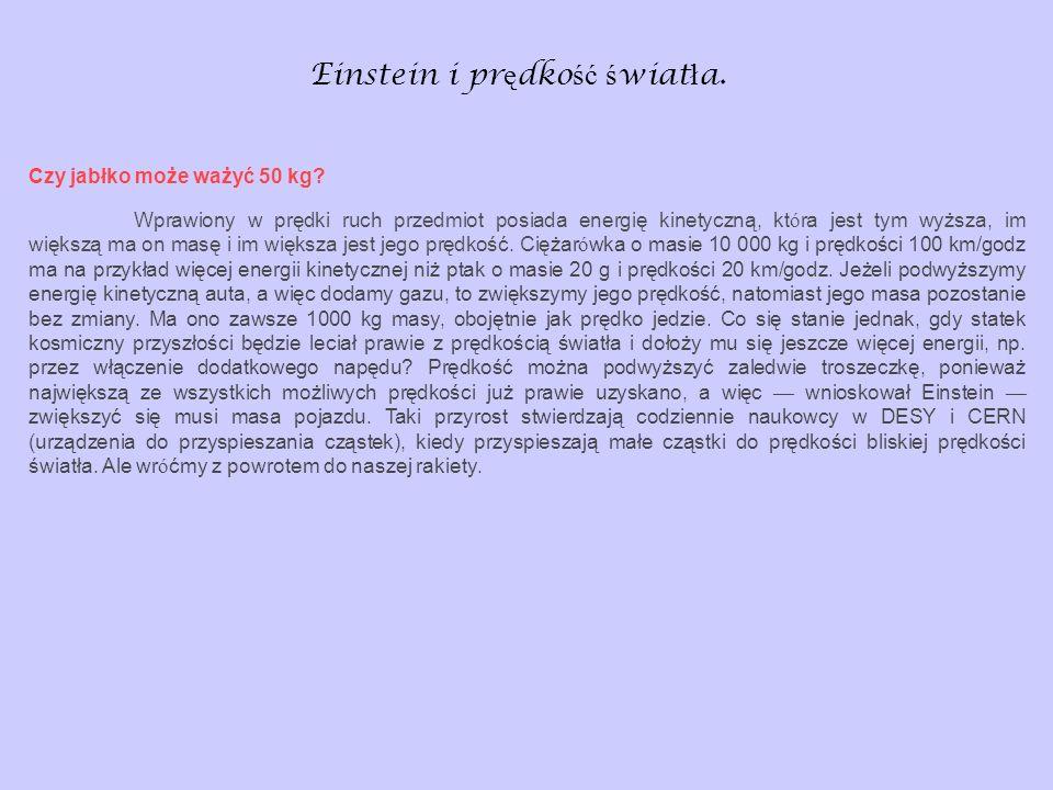 Einstein i pr ę dko ść ś wiat ł a. Czy jabłko może ważyć 50 kg? Wprawiony w prędki ruch przedmiot posiada energię kinetyczną, kt ó ra jest tym wyższa,