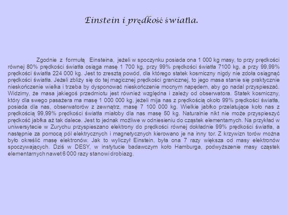 Einstein i pr ę dko ść ś wiat ł a. Zgodnie z formułą Einsteina, jeżeli w spoczynku posiada ona 1 000 kg masy, to przy prędkości równej 80% prędkości ś