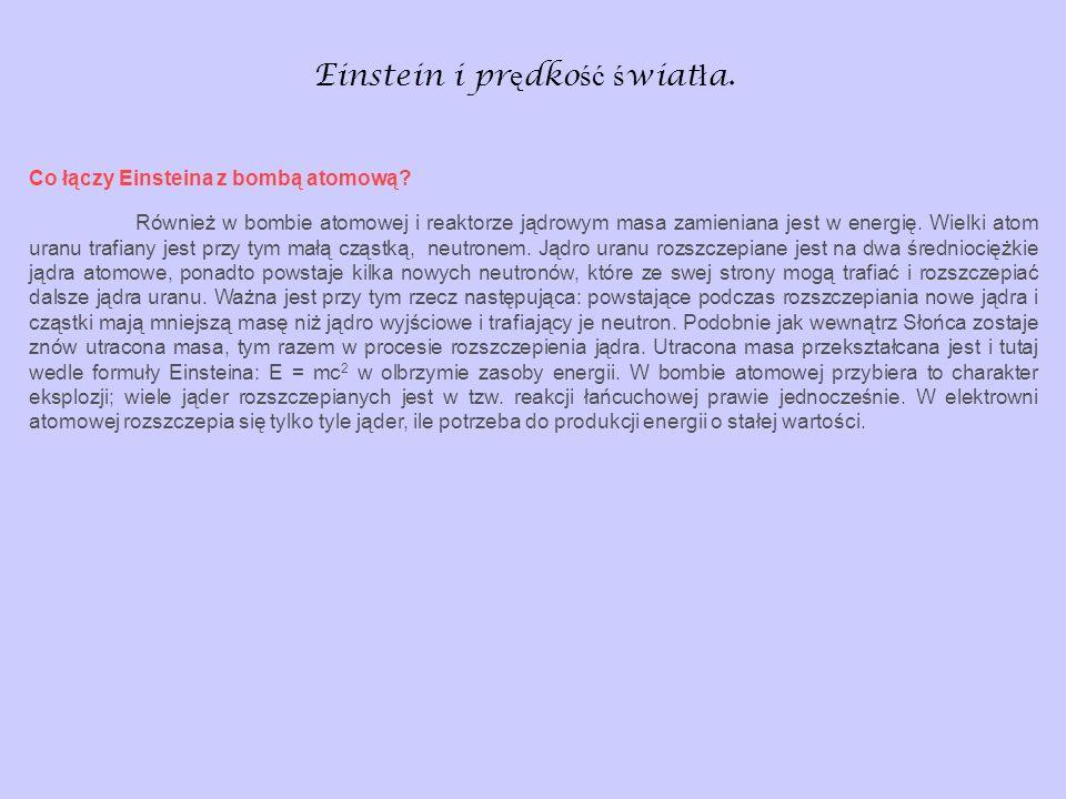 Einstein i pr ę dko ść ś wiat ł a. Co łączy Einsteina z bombą atomową? Również w bombie atomowej i reaktorze jądrowym masa zamieniana jest w energię.