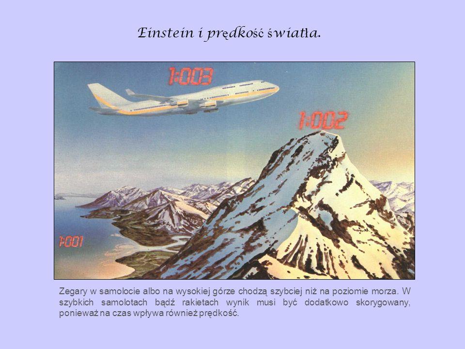 Einstein i pr ę dko ść ś wiat ł a. Zegary w samolocie albo na wysokiej górze chodzą szybciej niż na poziomie morza. W szybkich samolotach bądź rakieta