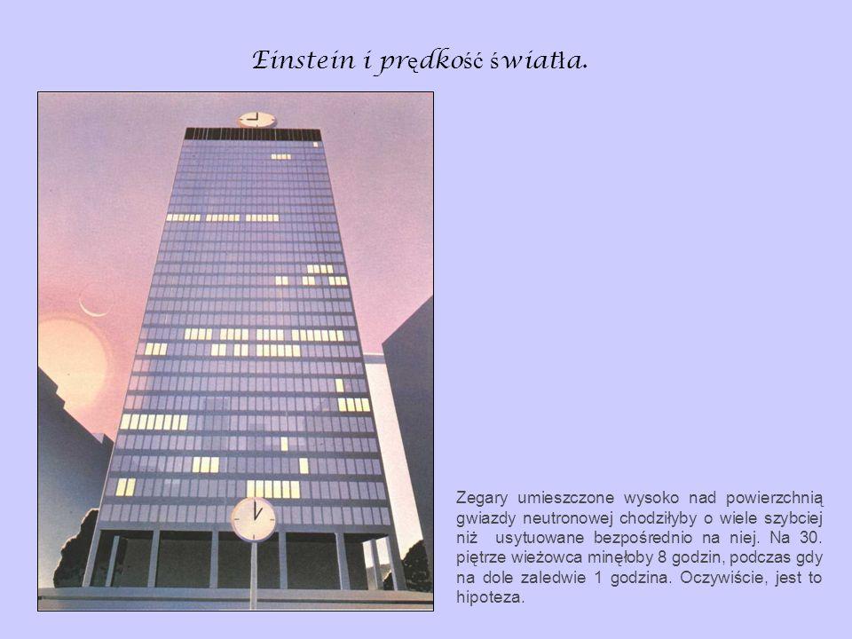 Einstein i pr ę dko ść ś wiat ł a. Zegary umieszczone wysoko nad powierzchnią gwiazdy neutronowej chodziłyby o wiele szybciej niż usytuowane bezpośred