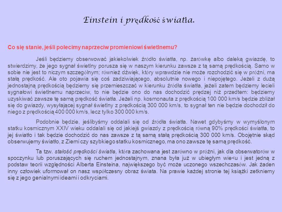 Einstein i pr ę dko ść ś wiat ł a. Co się stanie, jeśli polecimy naprzeciw promieniowi świetlnemu? Jeśli będziemy obserwować jakiekolwiek źr ó dło świ