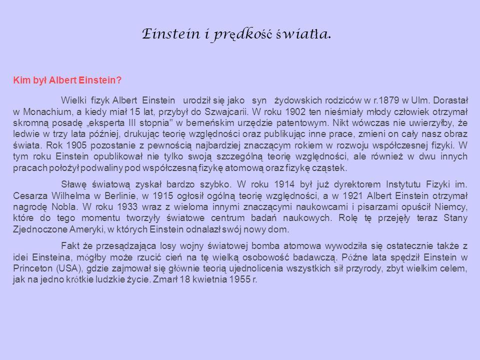Einstein i pr ę dko ść ś wiat ł a. Kim był Albert Einstein? Wielki fizyk Albert Einstein urodził się jako syn żydowskich rodziców w r.1879 w Ulm. Dora
