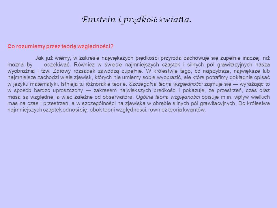 Einstein i pr ę dko ść ś wiat ł a. Co rozumiemy przez teorię względności? Jak już wiemy, w zakresie największych prędkości przyroda zachowuje się zupe
