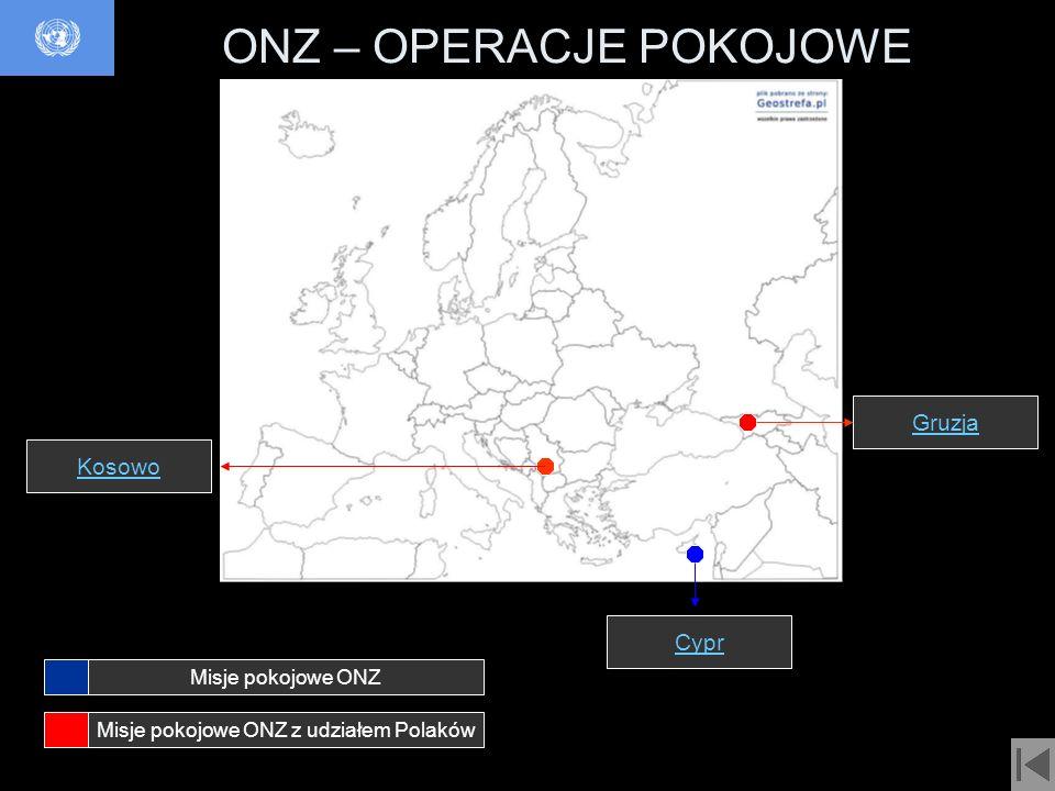 ONZ – OPERACJE POKOJOWE Kosowo Cypr Gruzja Misje pokojowe ONZ Misje pokojowe ONZ z udziałem Polaków