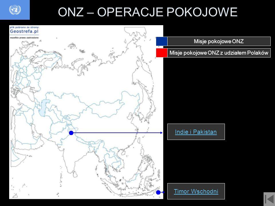 ONZ – OPERACJE POKOJOWE Indie i Pakistan Misje pokojowe ONZ Misje pokojowe ONZ z udziałem Polaków Timor Wschodni
