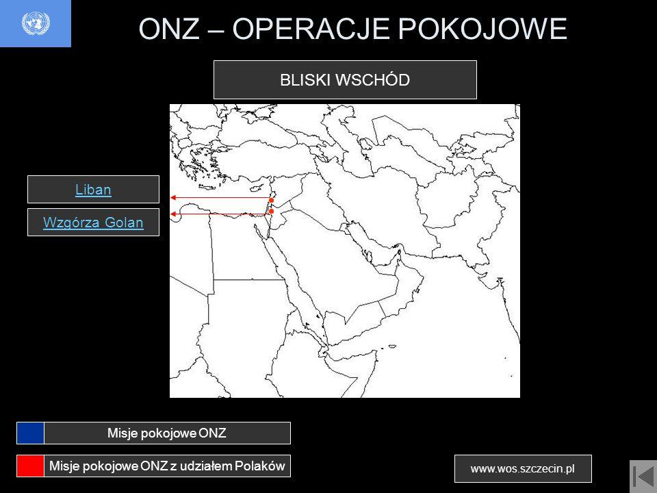 ONZ – OPERACJE POKOJOWE Liban Wzgórza Golan Misje pokojowe ONZ Misje pokojowe ONZ z udziałem Polaków www.wos.szczecin.pl BLISKI WSCHÓD