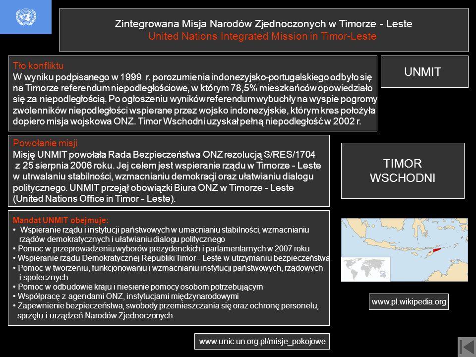 www.pl.wikipedia.org Zintegrowana Misja Narodów Zjednoczonych w Timorze - Leste United Nations Integrated Mission in Timor-Leste UNMIT TIMOR WSCHODNI