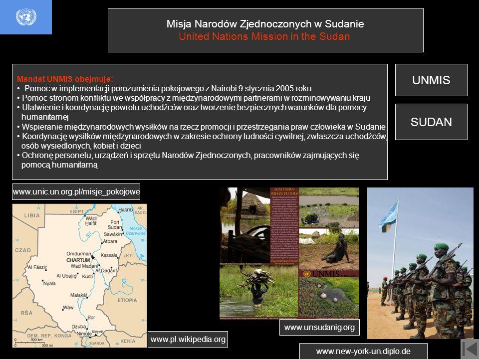 Misja Narodów Zjednoczonych w Sudanie United Nations Mission in the Sudan Mandat UNMIS obejmuje: Pomoc w implementacji porozumienia pokojowego z Nairo