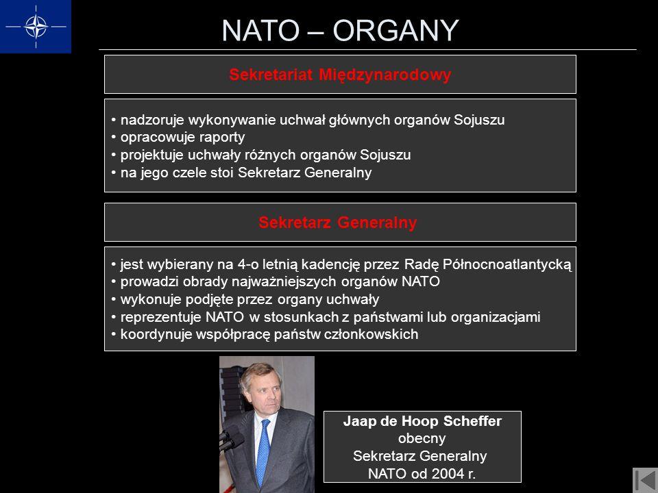 NATO – ORGANY Sekretariat Międzynarodowy nadzoruje wykonywanie uchwał głównych organów Sojuszu opracowuje raporty projektuje uchwały różnych organów S
