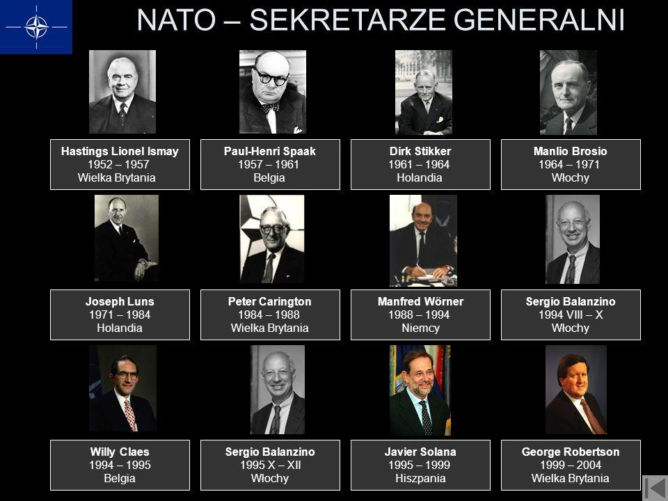 NATO – SEKRETARZE GENERALNI Hastings Lionel Ismay 1952 – 1957 Wielka Brytania Paul-Henri Spaak 1957 – 1961 Belgia Dirk Stikker 1961 – 1964 Holandia Ma