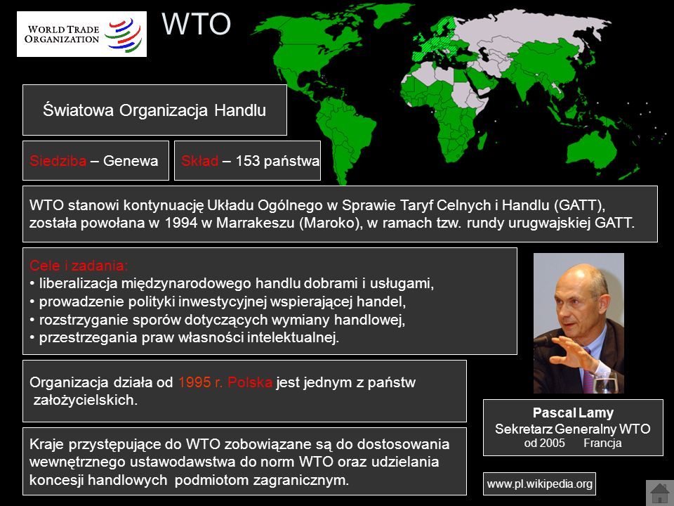 WTO Światowa Organizacja Handlu Siedziba – Genewa WTO stanowi kontynuację Układu Ogólnego w Sprawie Taryf Celnych i Handlu (GATT), została powołana w