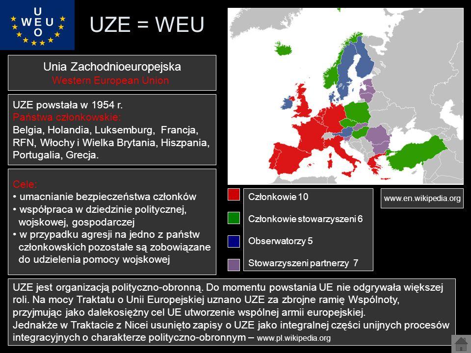 UZE = WEU Członkowie 10 Członkowie stowarzyszeni 6 Obserwatorzy 5 Stowarzyszeni partnerzy 7 www.en.wikipedia.org Unia Zachodnioeuropejska Western Euro