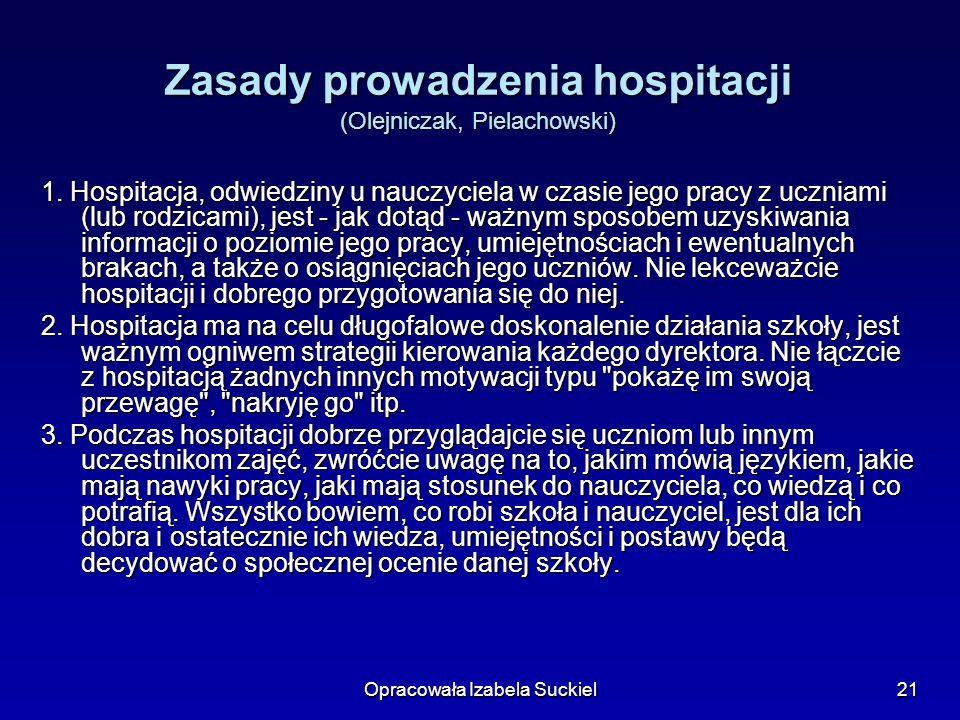 Opracowała Izabela Suckiel21 Zasady prowadzenia hospitacji (Olejniczak, Pielachowski) 1. Hospitacja, odwiedziny u nauczyciela w czasie jego pracy z uc
