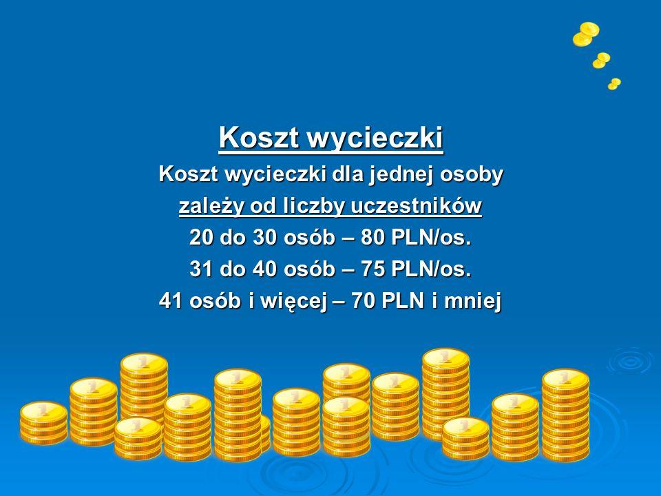 Koszt wycieczki Koszt wycieczki dla jednej osoby zależy od liczby uczestników 20 do 30 osób – 80 PLN/os. 31 do 40 osób – 75 PLN/os. 41 osób i więcej –