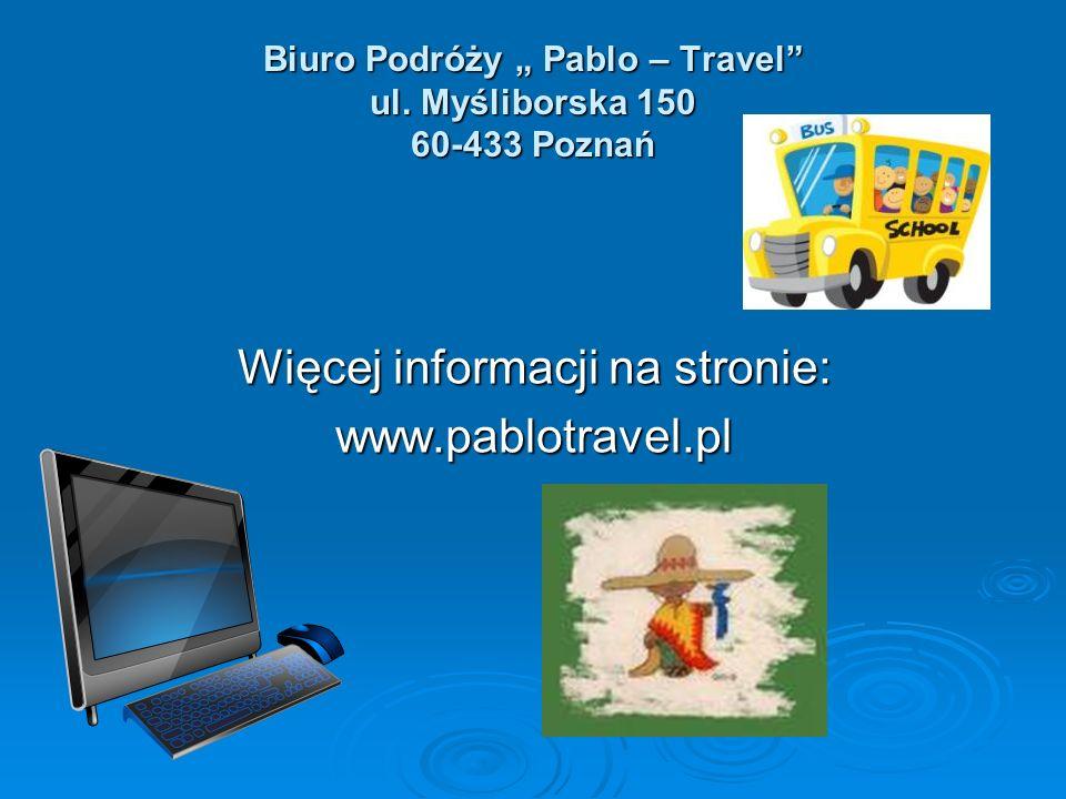 Biuro Podróży Pablo – Travel ul. Myśliborska 150 60-433 Poznań Biuro Podróży Pablo – Travel ul. Myśliborska 150 60-433 Poznań Więcej informacji na str