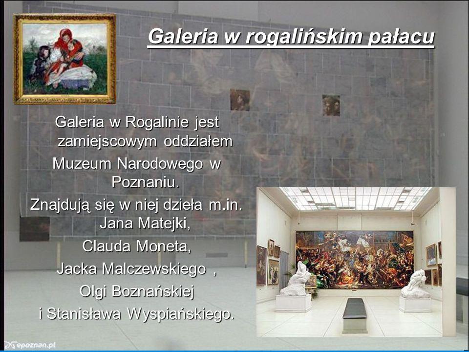 Galeria w Rogalinie jest zamiejscowym oddziałem Muzeum Narodowego w Poznaniu. Znajdują się w niej dzieła m.in. Jana Matejki, Clauda Moneta, Jacka Malc