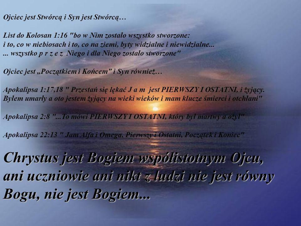 Ojciec jest Stwórcą i Syn jest Stwórcą… List do Kolosan 1:16 bo w Nim zostało wszystko stworzone: i to, co w niebiosach i to, co na ziemi, byty widzialne i niewidzialne......