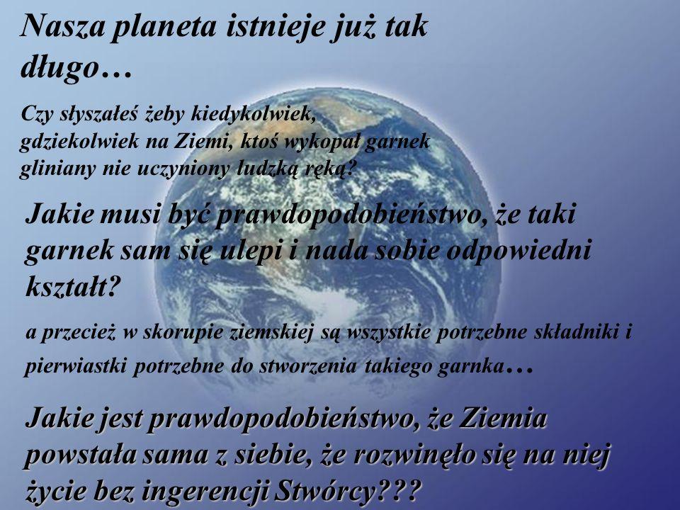 Nasza planeta istnieje już tak długo… Czy słyszałeś żeby kiedykolwiek, gdziekolwiek na Ziemi, ktoś wykopał garnek gliniany nie uczyniony ludzką ręką.