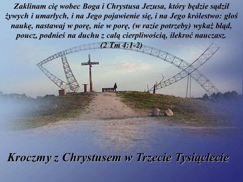 Zaklinam cię wobec Boga i Chrystusa Jezusa, który będzie sądził żywych i umarłych, i na Jego pojawienie się, i na Jego królestwo: głoś naukę, nastawaj