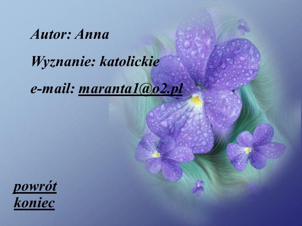 Autor: Anna Wyznanie: katolickie e-mail: maranta1@o2.plmaranta1@o2.pl koniec powrót