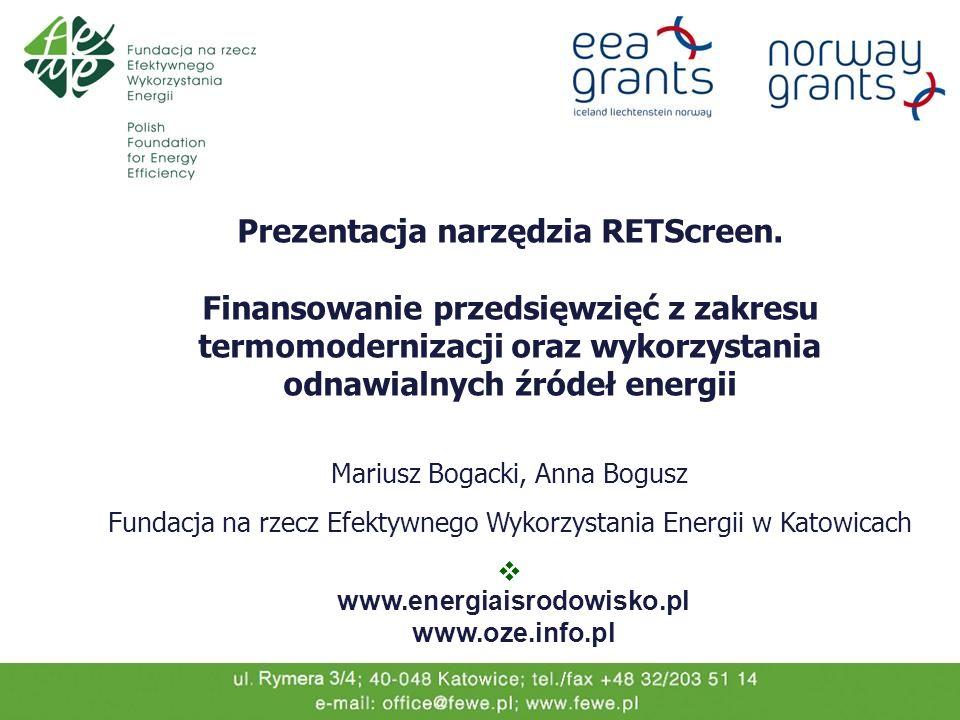 Prezentacja narzędzia RETScreen. Finansowanie przedsięwzięć z zakresu termomodernizacji oraz wykorzystania odnawialnych źródeł energii Mariusz Bogacki