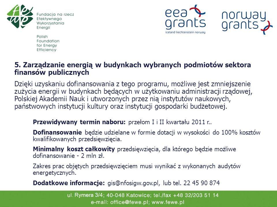 5. Zarządzanie energią w budynkach wybranych podmiotów sektora finansów publicznych Dzięki uzyskaniu dofinansowania z tego programu, możliwe jest zmni