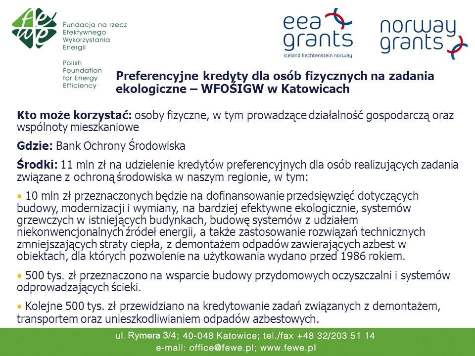 Preferencyjne kredyty dla osób fizycznych na zadania ekologiczne – WFOŚIGW w Katowicach Kto może korzystać: osoby fizyczne, w tym prowadzące działalno