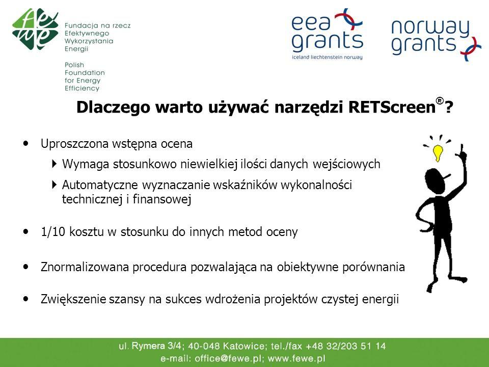 Dlaczego warto używać narzędzi RETScreen ® ? Uproszczona wstępna ocena Wymaga stosunkowo niewielkiej ilości danych wejściowych Automatyczne wyznaczani
