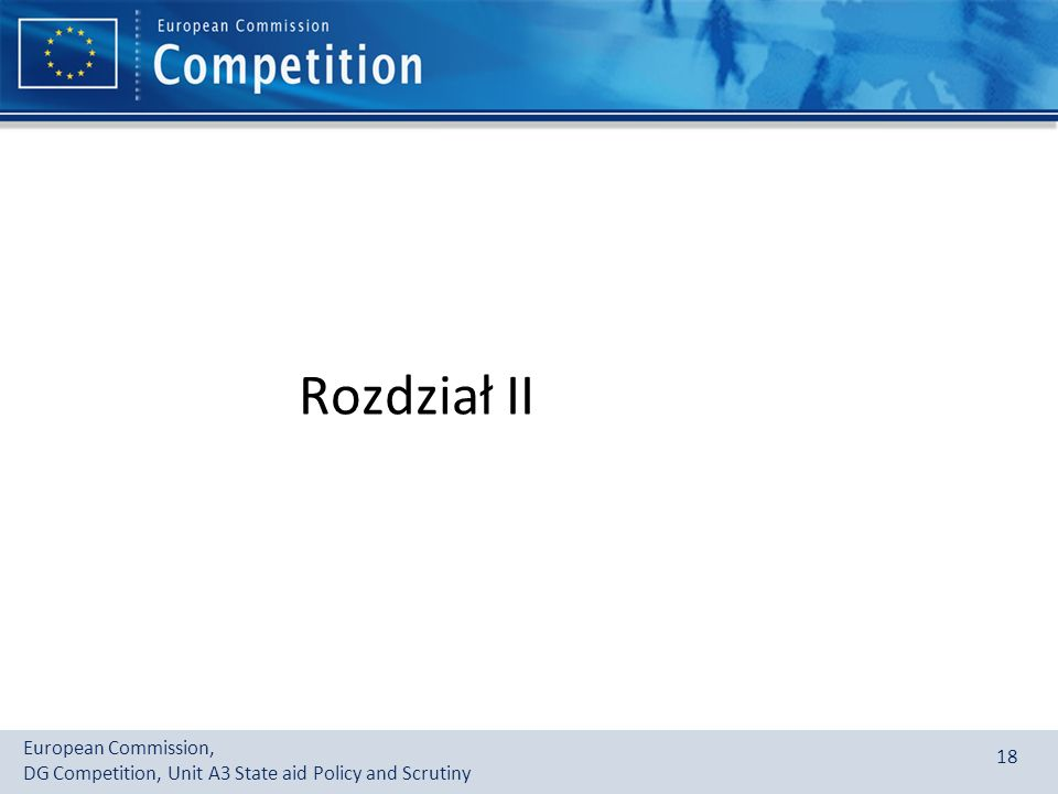 European Commission, DG Competition, Unit A3 State aid Policy and Scrutiny 18 Rozdział II