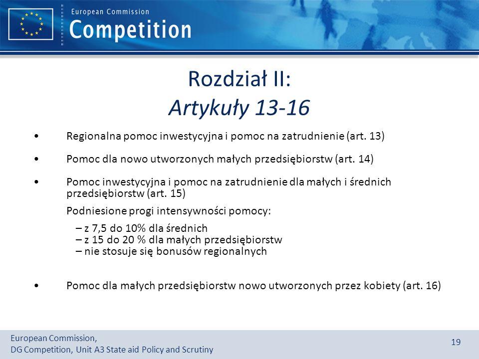 European Commission, DG Competition, Unit A3 State aid Policy and Scrutiny 19 Rozdział II: Artykuły 13-16 Regionalna pomoc inwestycyjna i pomoc na zatrudnienie (art.