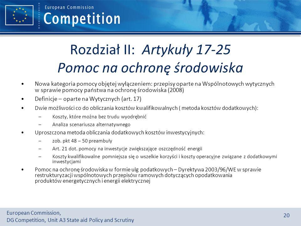 European Commission, DG Competition, Unit A3 State aid Policy and Scrutiny 20 Rozdział II: Artykuły 17-25 Pomoc na ochronę środowiska Nowa kategoria pomocy objętej wyłączeniem: przepisy oparte na Wspólnotowych wytycznych w sprawie pomocy państwa na ochronę środowiska (2008) Definicje – oparte na Wytycznych (art.