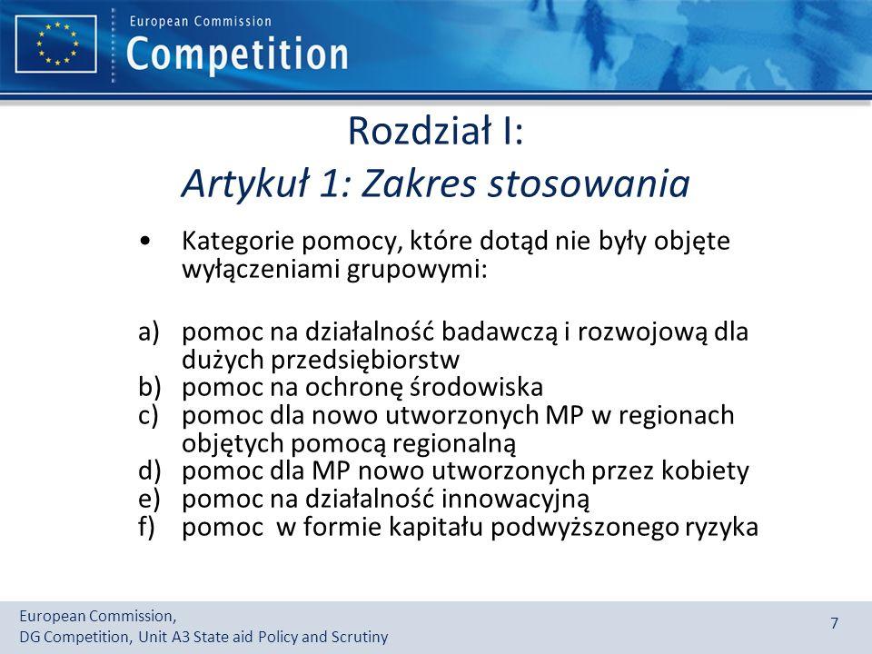 European Commission, DG Competition, Unit A3 State aid Policy and Scrutiny 7 Rozdział I: Artykuł 1: Zakres stosowania Kategorie pomocy, które dotąd nie były objęte wyłączeniami grupowymi: a)pomoc na działalność badawczą i rozwojową dla dużych przedsiębiorstw b)pomoc na ochronę środowiska c)pomoc dla nowo utworzonych MP w regionach objętych pomocą regionalną d)pomoc dla MP nowo utworzonych przez kobiety e)pomoc na działalność innowacyjną f)pomoc w formie kapitału podwyższonego ryzyka