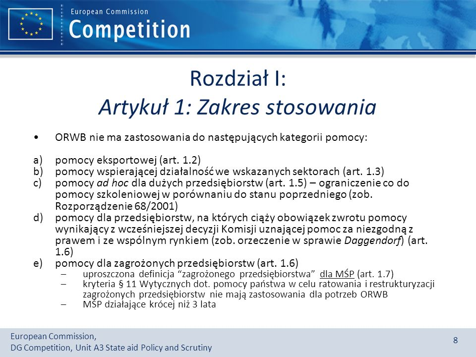 European Commission, DG Competition, Unit A3 State aid Policy and Scrutiny 8 Rozdział I: Artykuł 1: Zakres stosowania ORWB nie ma zastosowania do następujących kategorii pomocy: a)pomocy eksportowej (art.